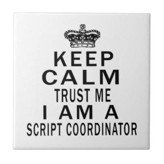 keep_calm_trust_me_i_am_a_script_coordinator_tile-r980e9870b4f840028ff144fa0f405d0b_agtk1_8byvr_324